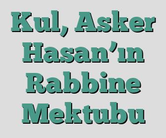 Kul, Asker Hasan'ın Rabbine Mektubu